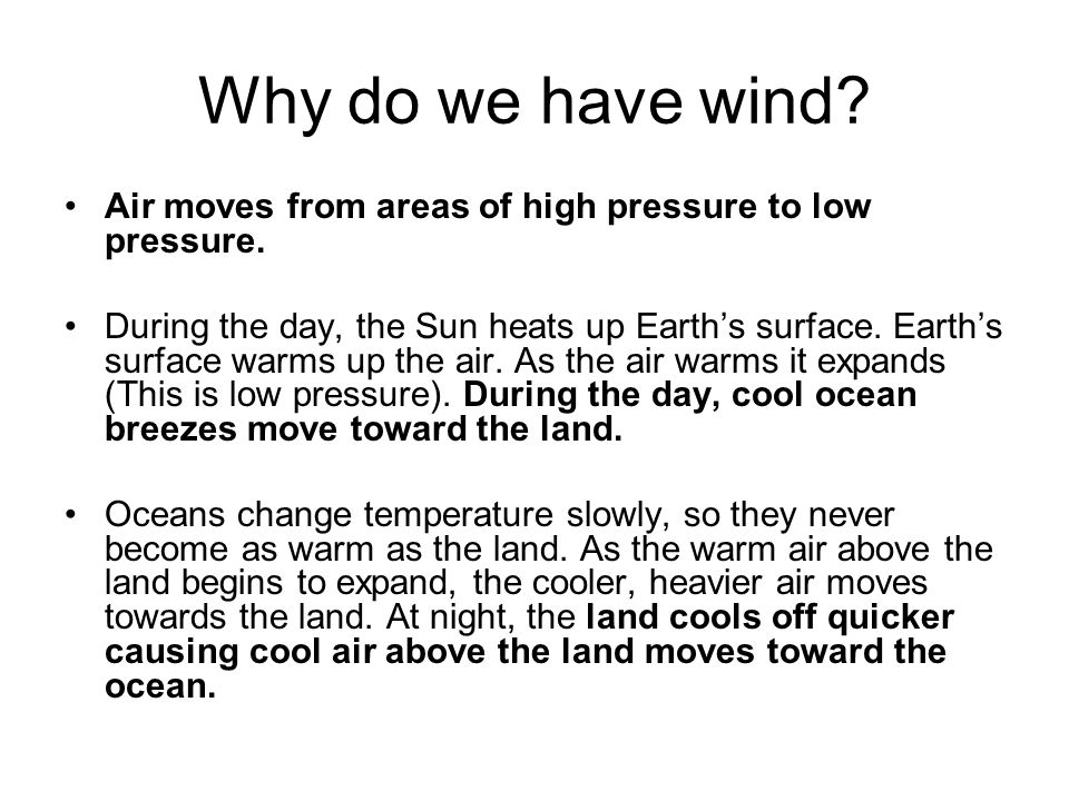 Why do we have wind Air moves from areas of high pressure to low pressure.