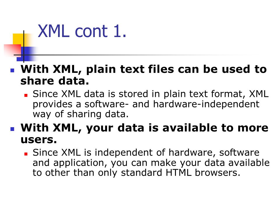 XML cont 1. With XML, plain text files can be used to share data.