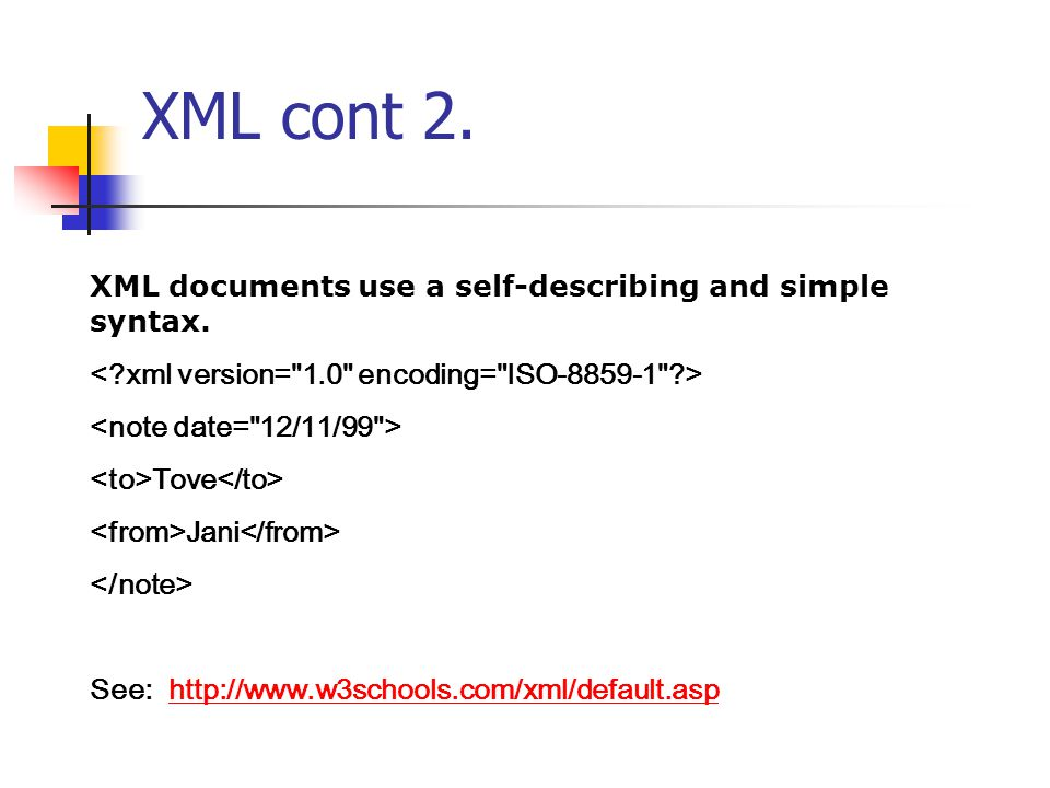 XML cont 2. XML documents use a self-describing and simple syntax.