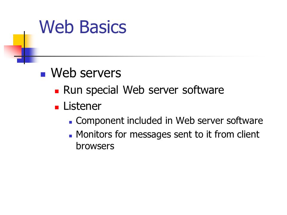 Web Basics Web servers Run special Web server software Listener