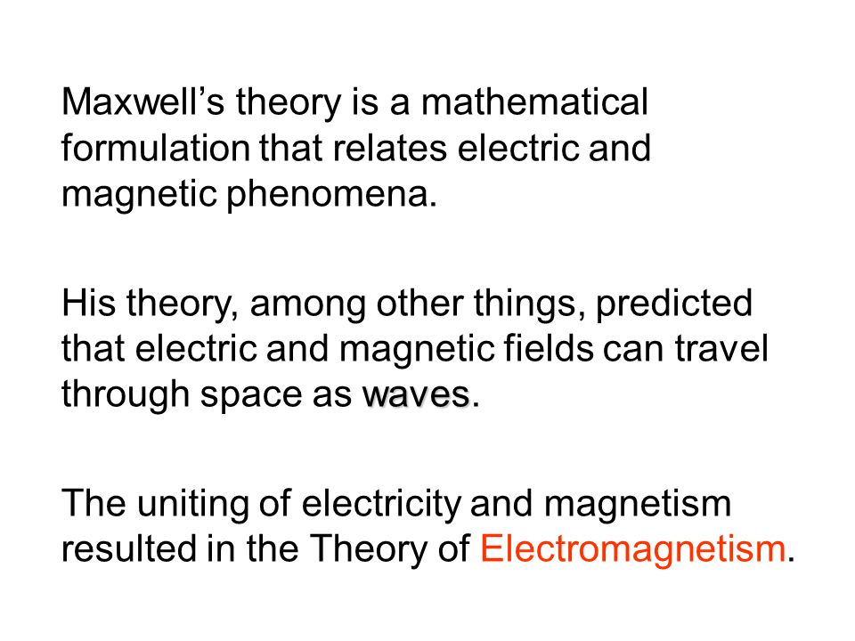 Maxwell's theory is a mathematical formulation that relates electric and magnetic phenomena.