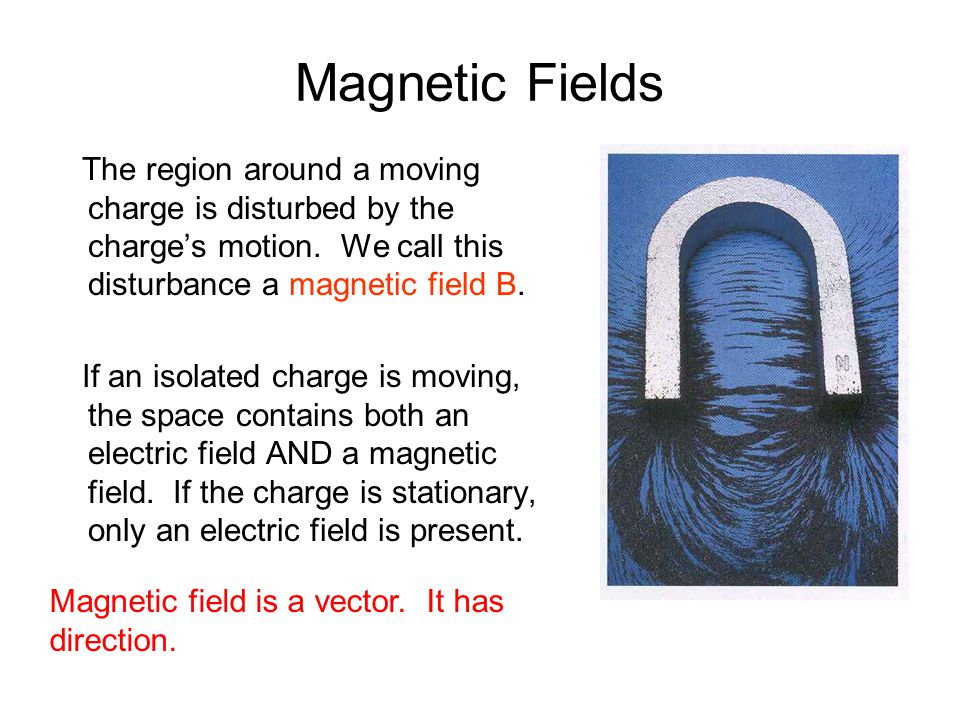 Magnetic Fields The region around a moving charge is disturbed by the charge's motion. We call this disturbance a magnetic field B.