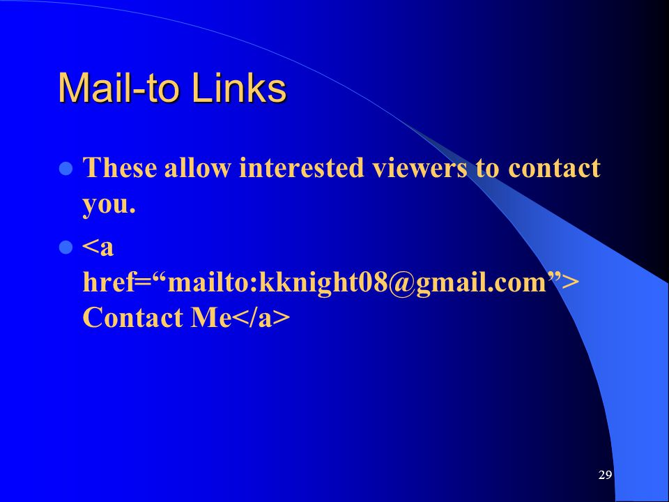 Mail-to Links These allow interested viewers to contact you.