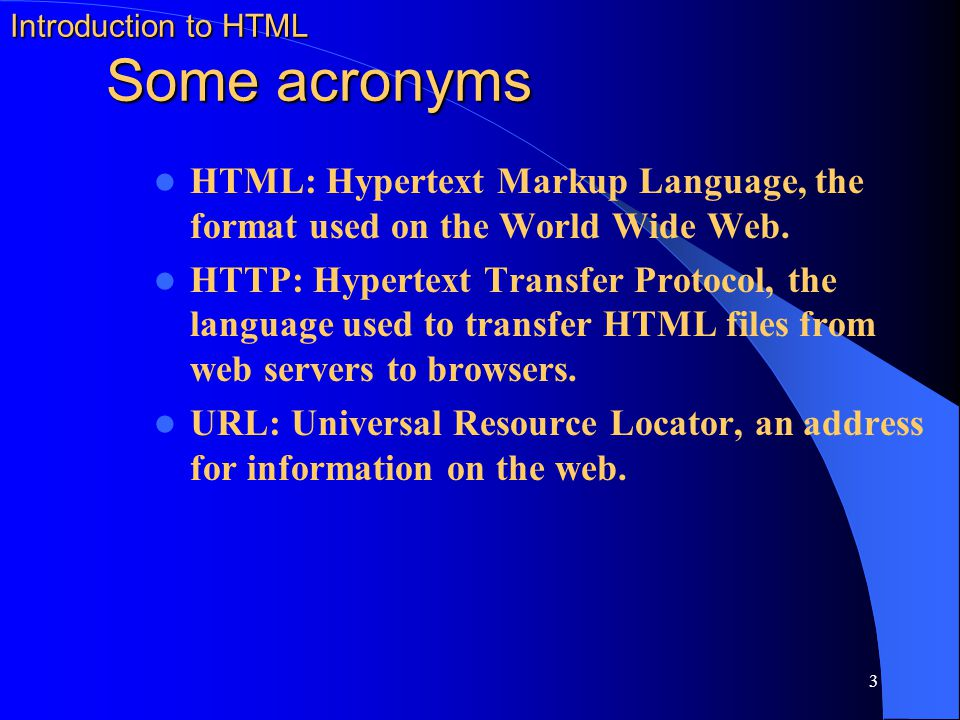 Introduction to HTML Some acronyms