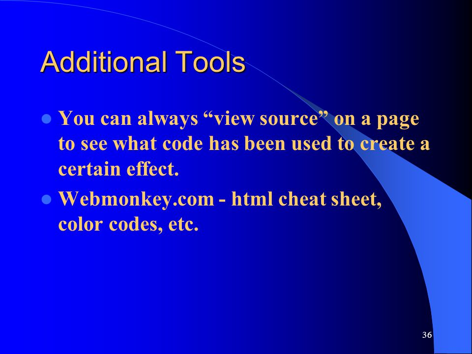 Additional Tools You can always view source on a page to see what code has been used to create a certain effect.