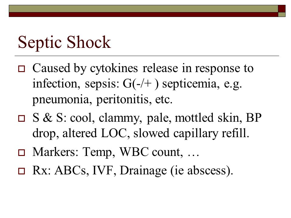 Septic Shock Caused by cytokines release in response to infection, sepsis: G(-/+ ) septicemia, e.g. pneumonia, peritonitis, etc.