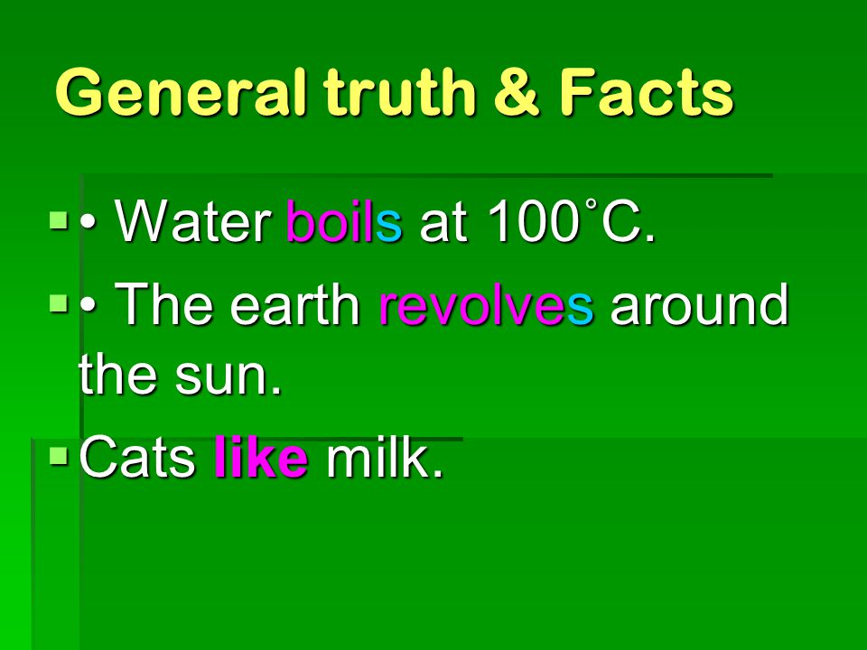 General truth & Facts • Water boils at 100˚C.