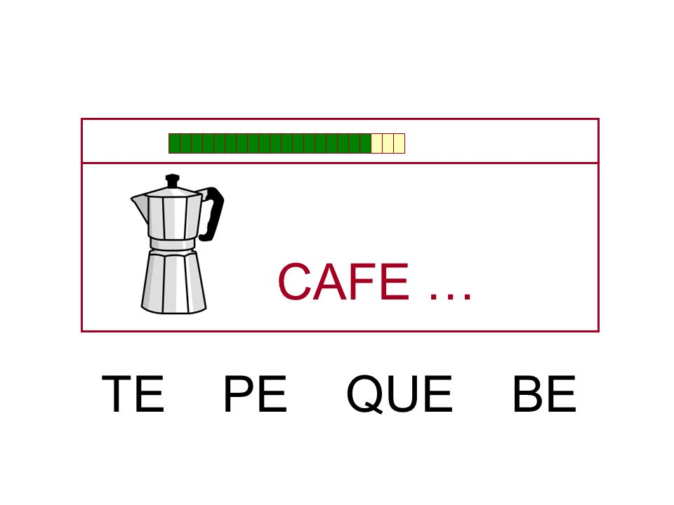 CAFE … TE PE QUE BE