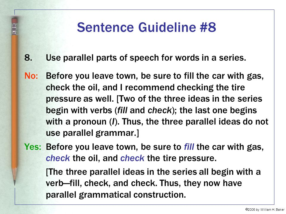 Sentence Guideline #8 Use parallel parts of speech for words in a series.