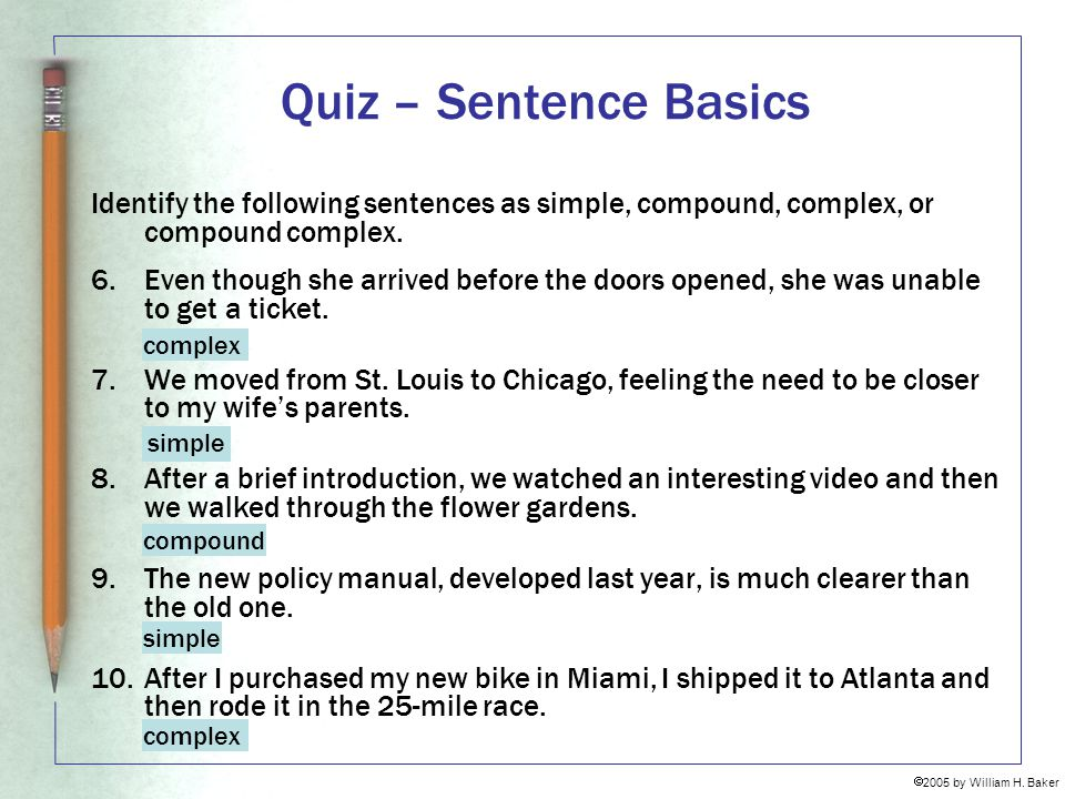 Quiz – Sentence Basics Identify the following sentences as simple, compound, complex, or compound complex.