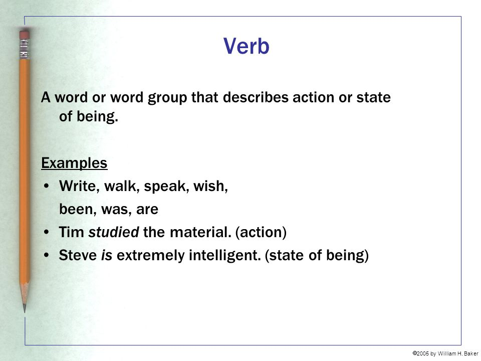 Verb A word or word group that describes action or state of being.