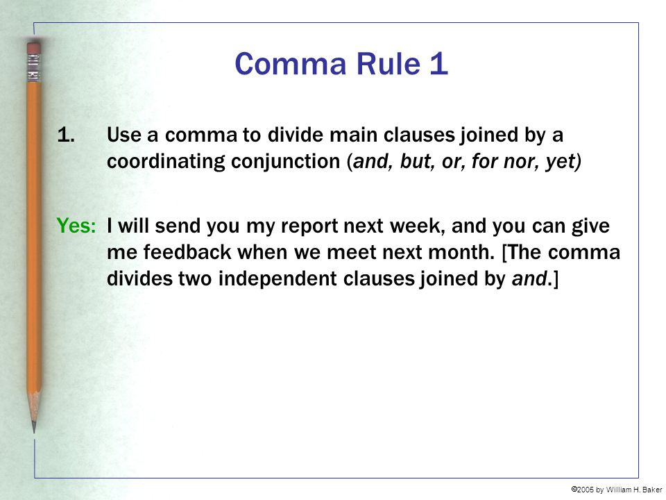 Comma Rule 1 Use a comma to divide main clauses joined by a coordinating conjunction (and, but, or, for nor, yet)