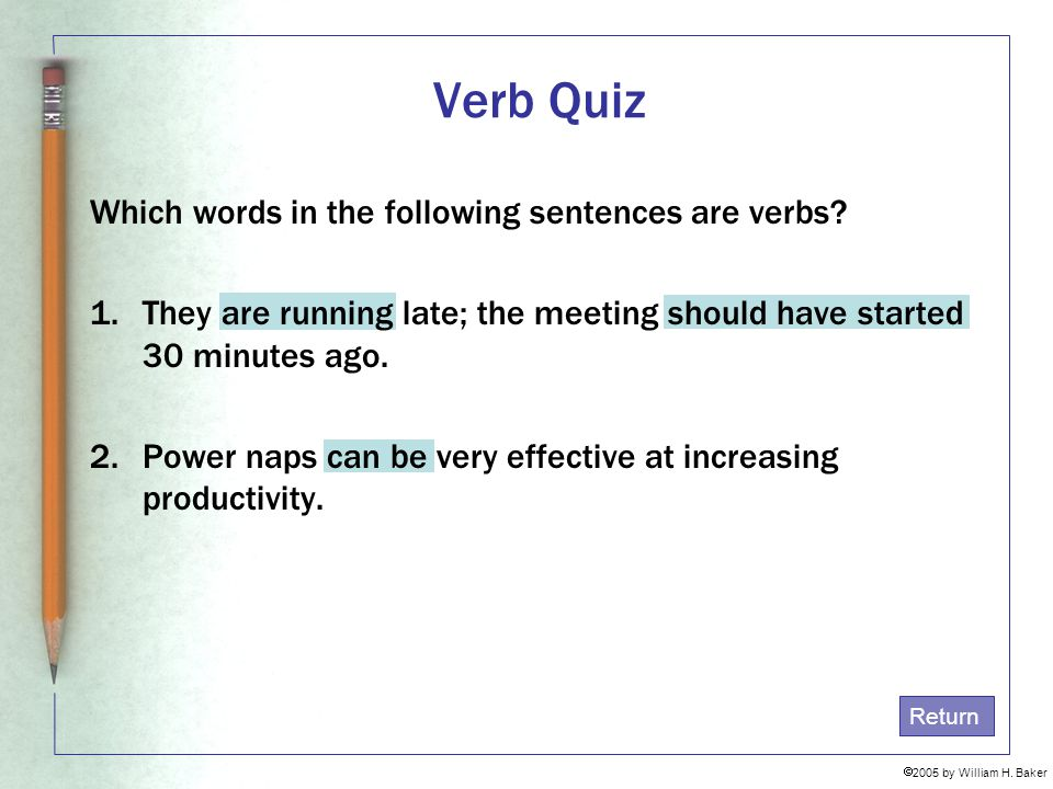 Verb Quiz Which words in the following sentences are verbs