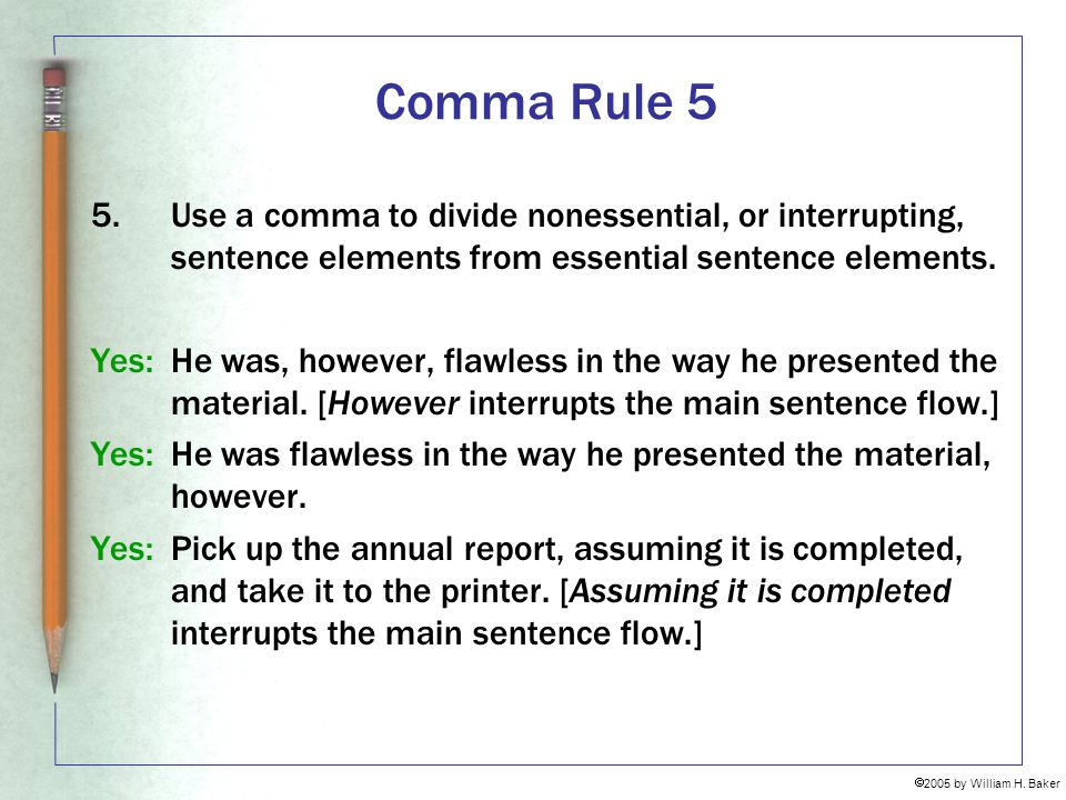 Comma Rule 5 5. Use a comma to divide nonessential, or interrupting, sentence elements from essential sentence elements.