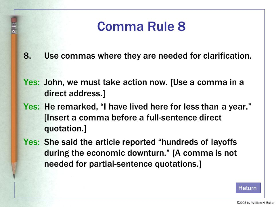 Comma Rule 8 Use commas where they are needed for clarification.