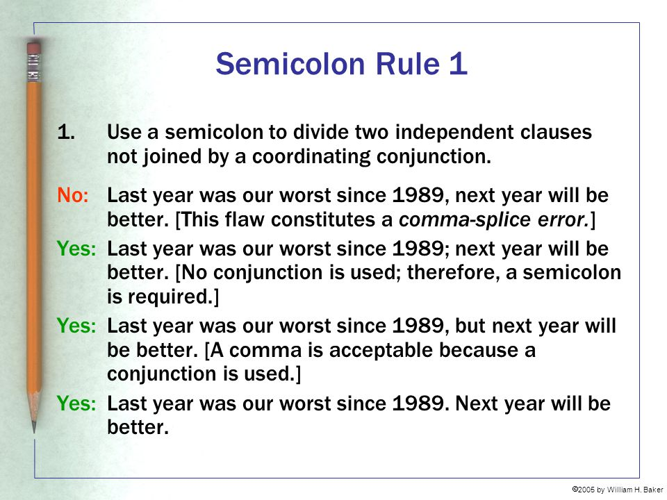 Semicolon Rule 1 Use a semicolon to divide two independent clauses not joined by a coordinating conjunction.