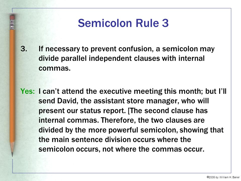 Semicolon Rule 3 If necessary to prevent confusion, a semicolon may divide parallel independent clauses with internal commas.