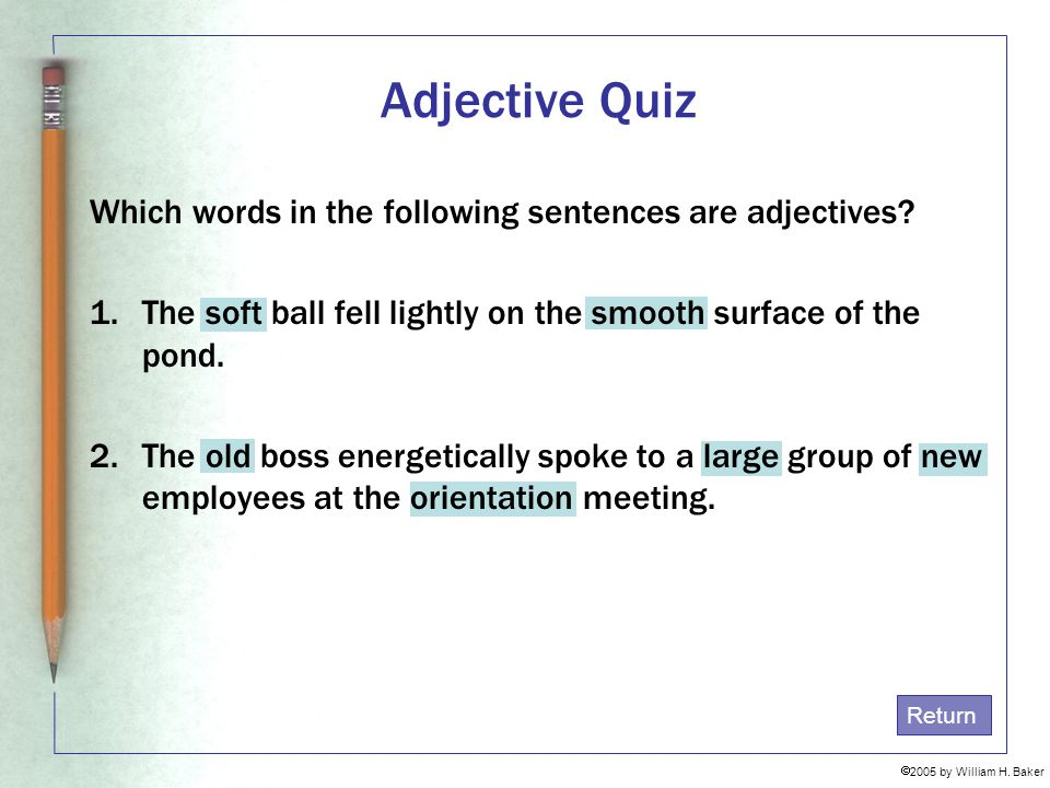 Adjective Quiz Which words in the following sentences are adjectives