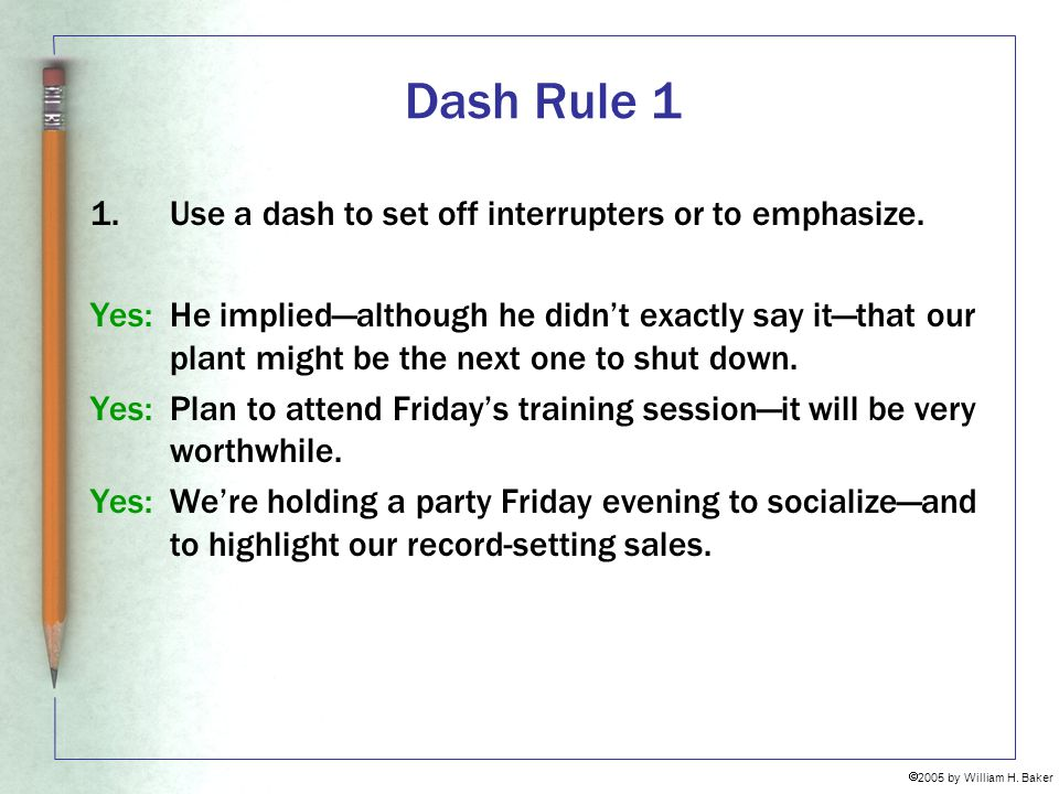 Dash Rule 1 1. Use a dash to set off interrupters or to emphasize.