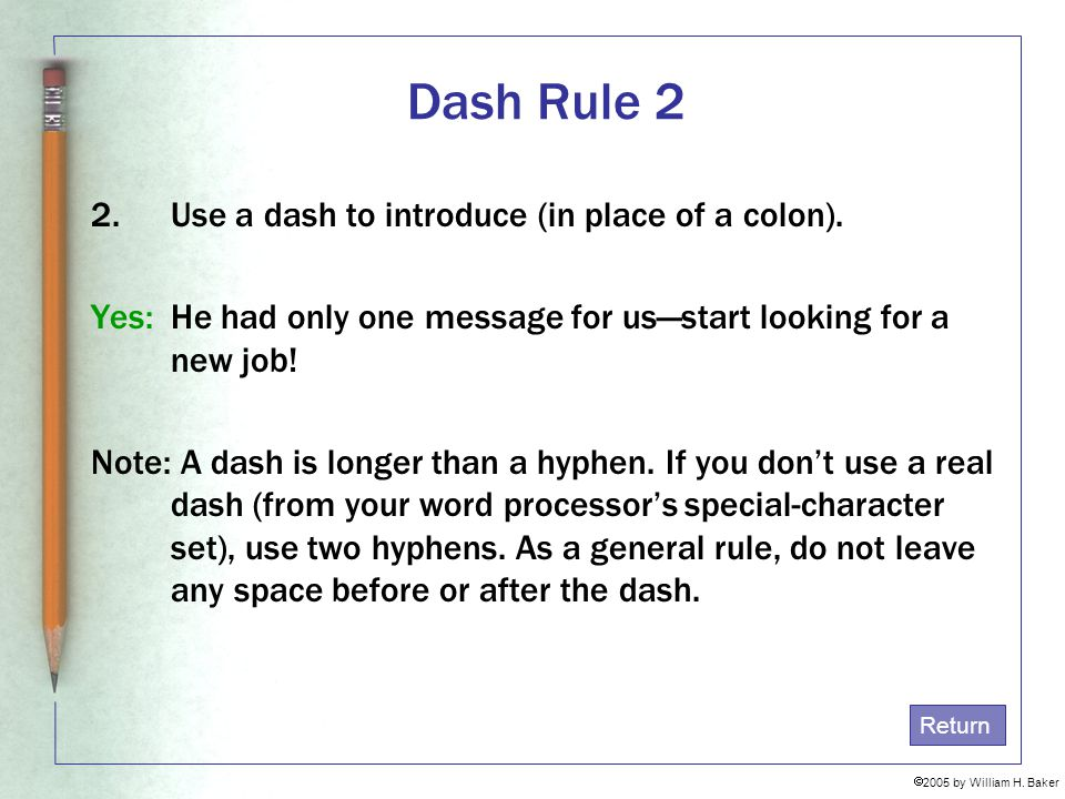 Dash Rule 2 Use a dash to introduce (in place of a colon).