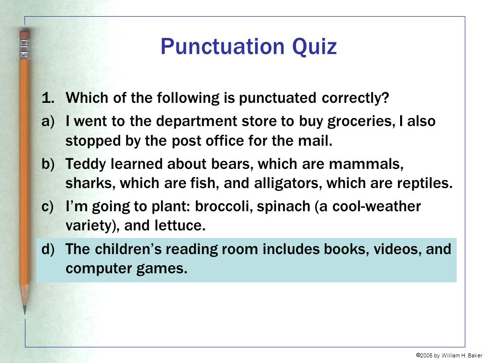 Punctuation Quiz 1. Which of the following is punctuated correctly