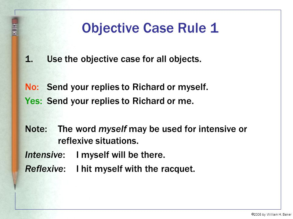 Objective Case Rule 1 1. Use the objective case for all objects.