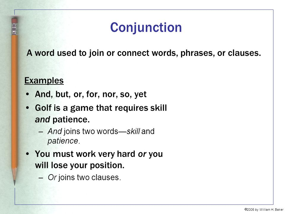 Conjunction A word used to join or connect words, phrases, or clauses.