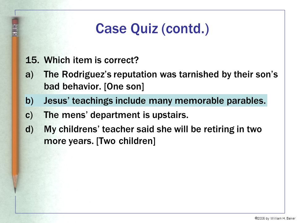 Case Quiz (contd.) 15. Which item is correct