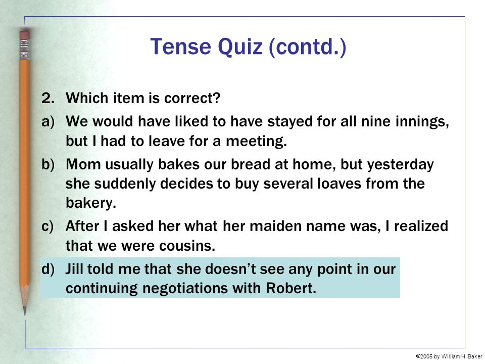 Tense Quiz (contd.) 2. Which item is correct