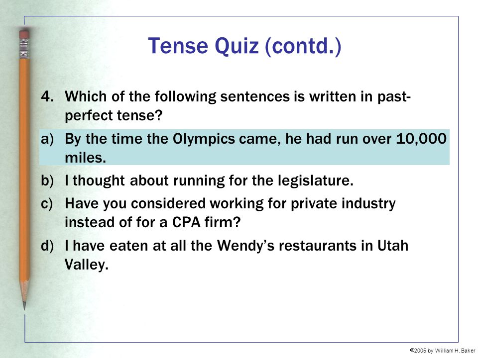 Tense Quiz (contd.) 4. Which of the following sentences is written in past-perfect tense