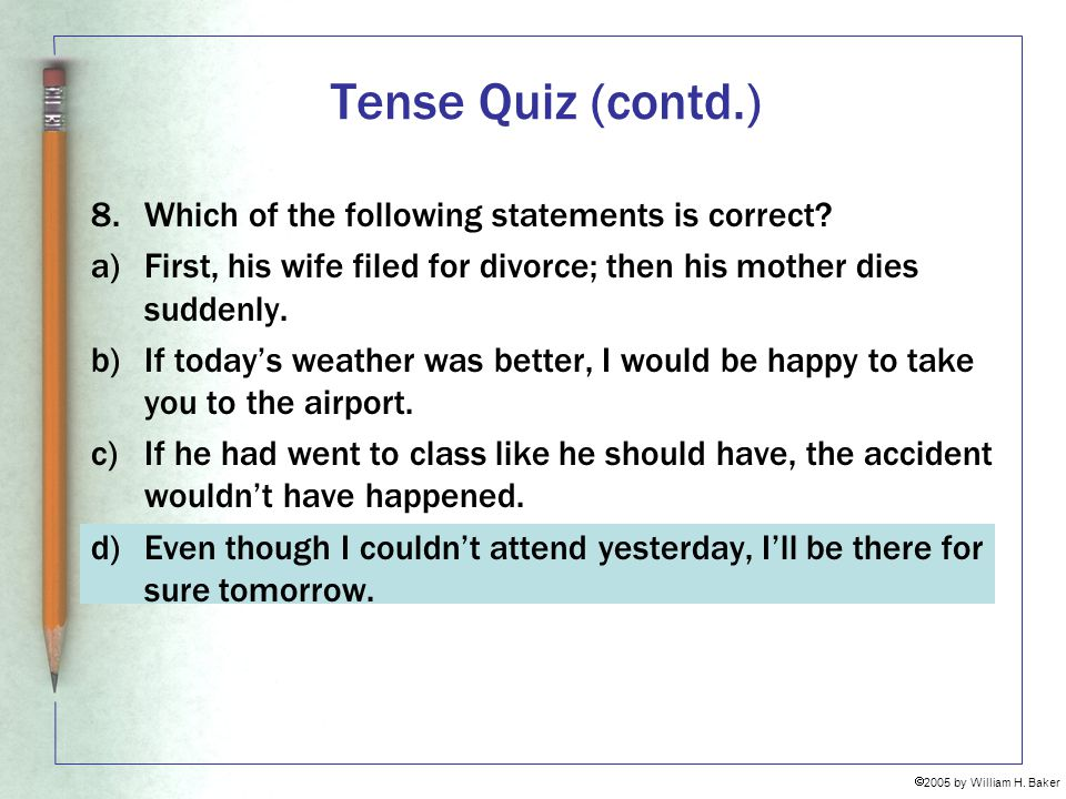 Tense Quiz (contd.) 8. Which of the following statements is correct