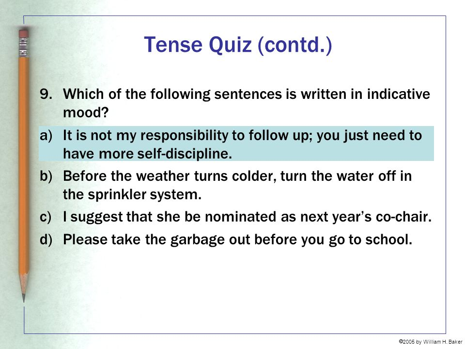 Tense Quiz (contd.) 9. Which of the following sentences is written in indicative mood