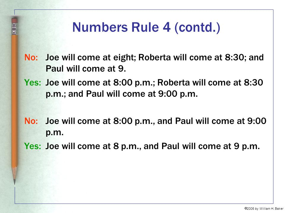 Numbers Rule 4 (contd.) No: Joe will come at eight; Roberta will come at 8:30; and Paul will come at 9.