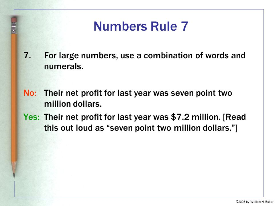 Numbers Rule 7 For large numbers, use a combination of words and numerals. No: Their net profit for last year was seven point two million dollars.