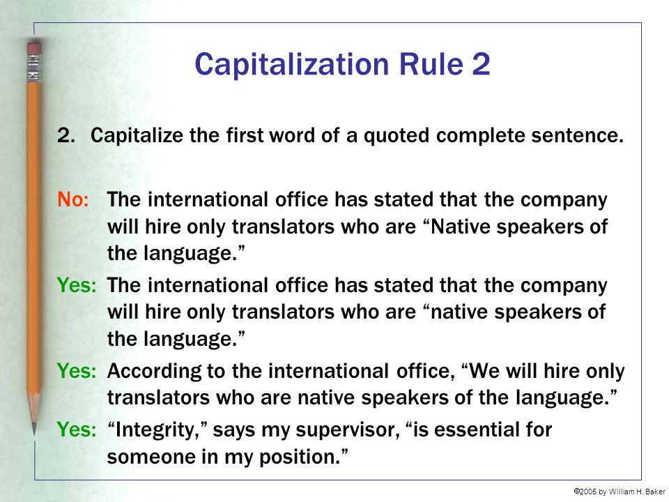 Capitalization Rule 2 2. Capitalize the first word of a quoted complete sentence.