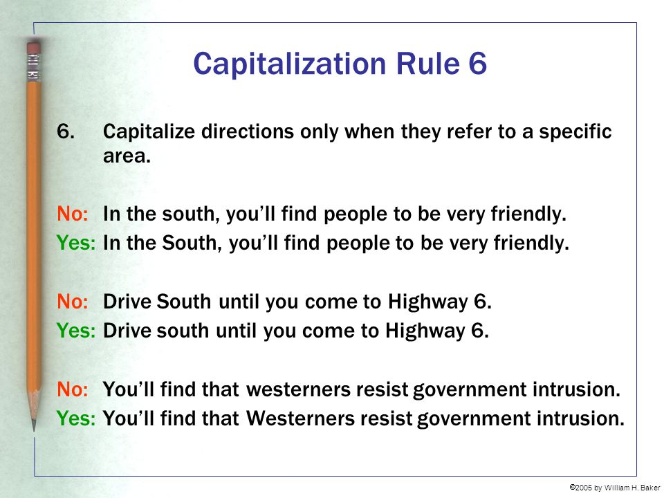 Capitalization Rule 6 Capitalize directions only when they refer to a specific area. No: In the south, you'll find people to be very friendly.