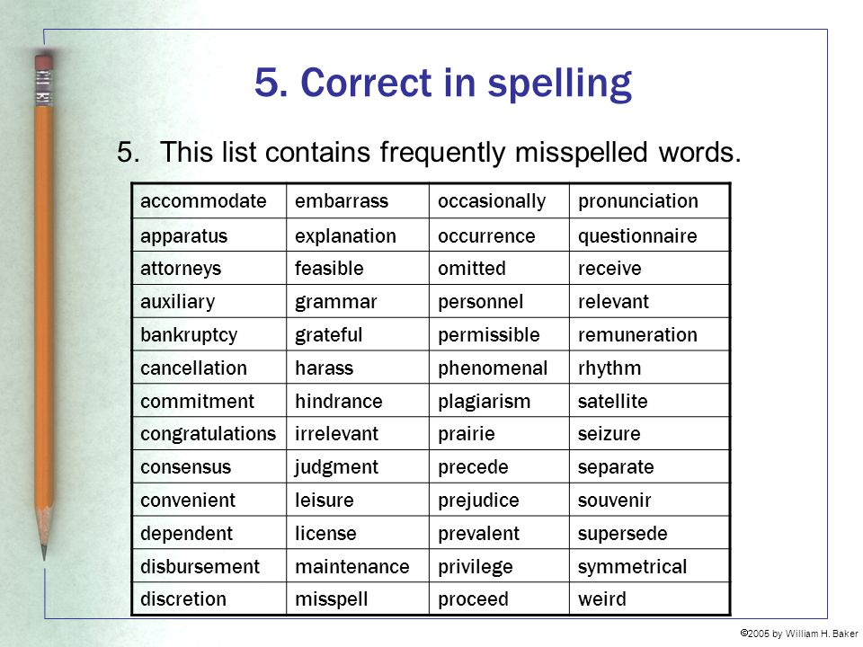 5. Correct in spelling 5. This list contains frequently misspelled words. accommodate. embarrass.