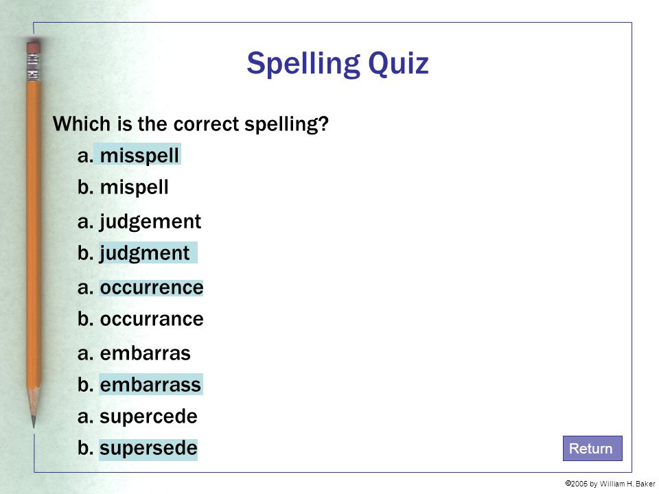 Spelling Quiz Which is the correct spelling a. misspell b. mispell