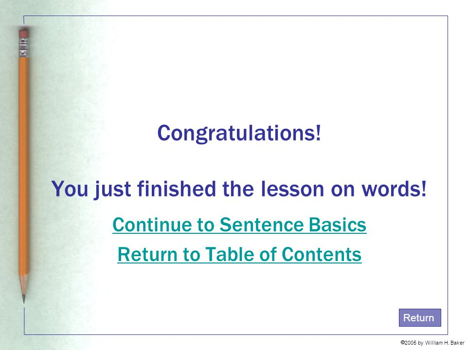 Congratulations! You just finished the lesson on words!
