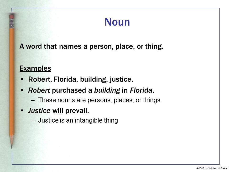 Noun A word that names a person, place, or thing. Examples