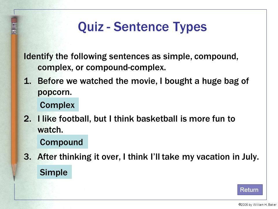Quiz - Sentence Types Identify the following sentences as simple, compound, complex, or compound-complex.
