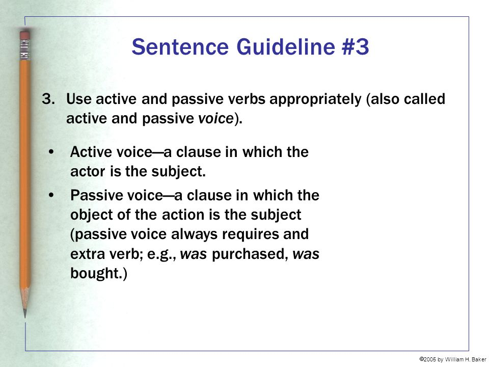 Sentence Guideline #3 Use active and passive verbs appropriately (also called active and passive voice).