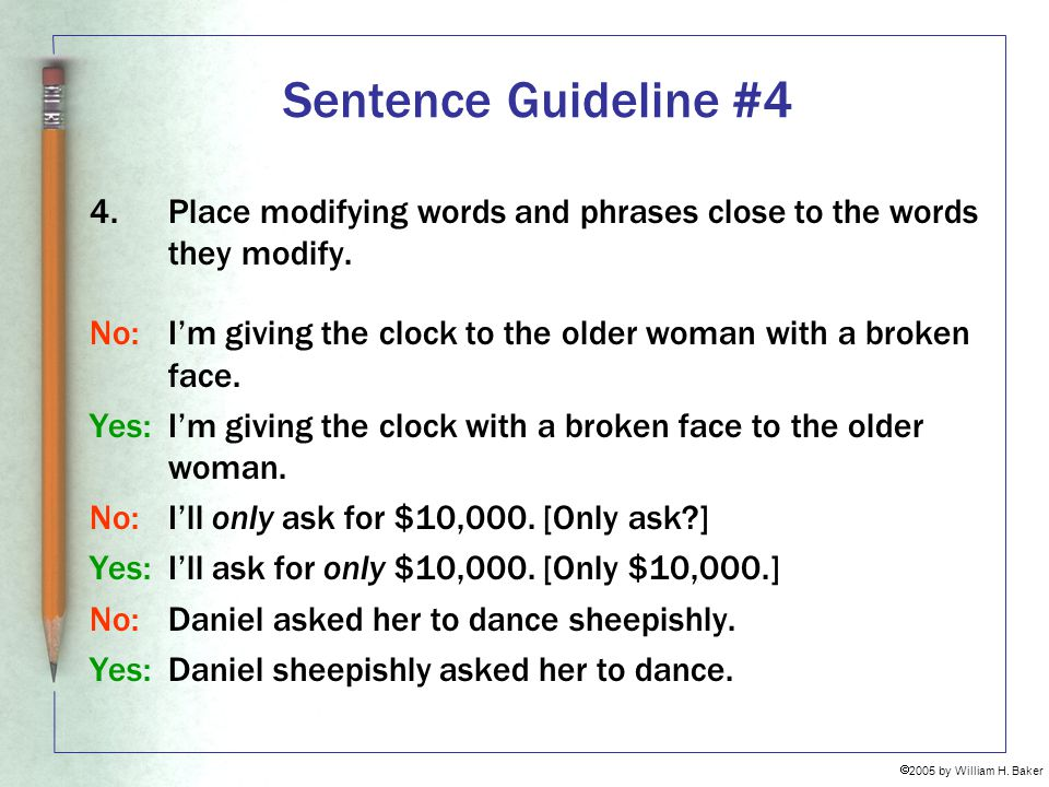 Sentence Guideline #4 Place modifying words and phrases close to the words they modify.