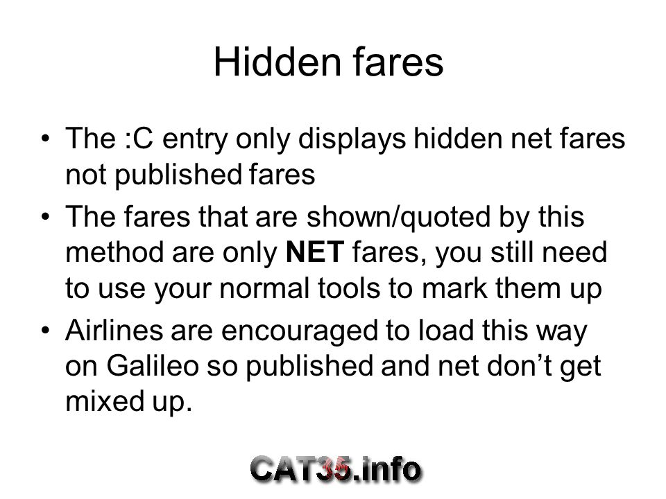 Hidden fares The :C entry only displays hidden net fares not published fares.