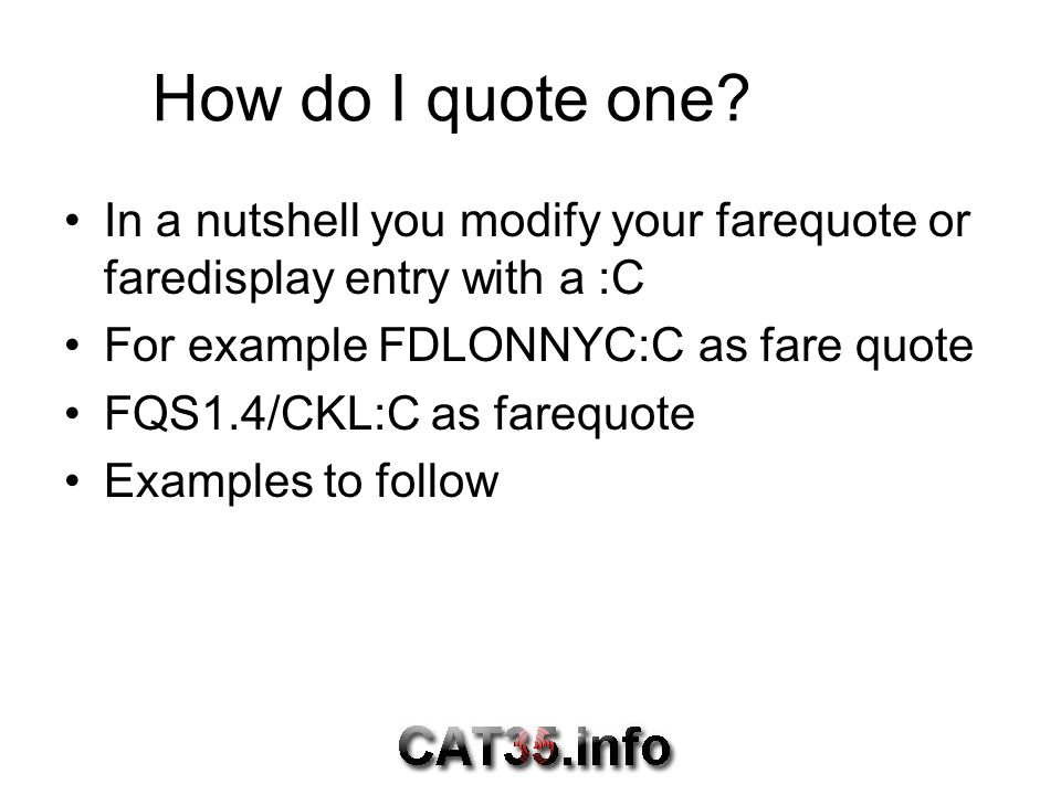 How do I quote one In a nutshell you modify your farequote or faredisplay entry with a :C. For example FDLONNYC:C as fare quote.