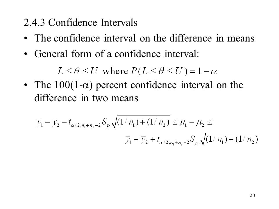 2.4.3 Confidence Intervals The confidence interval on the difference in means. General form of a confidence interval: