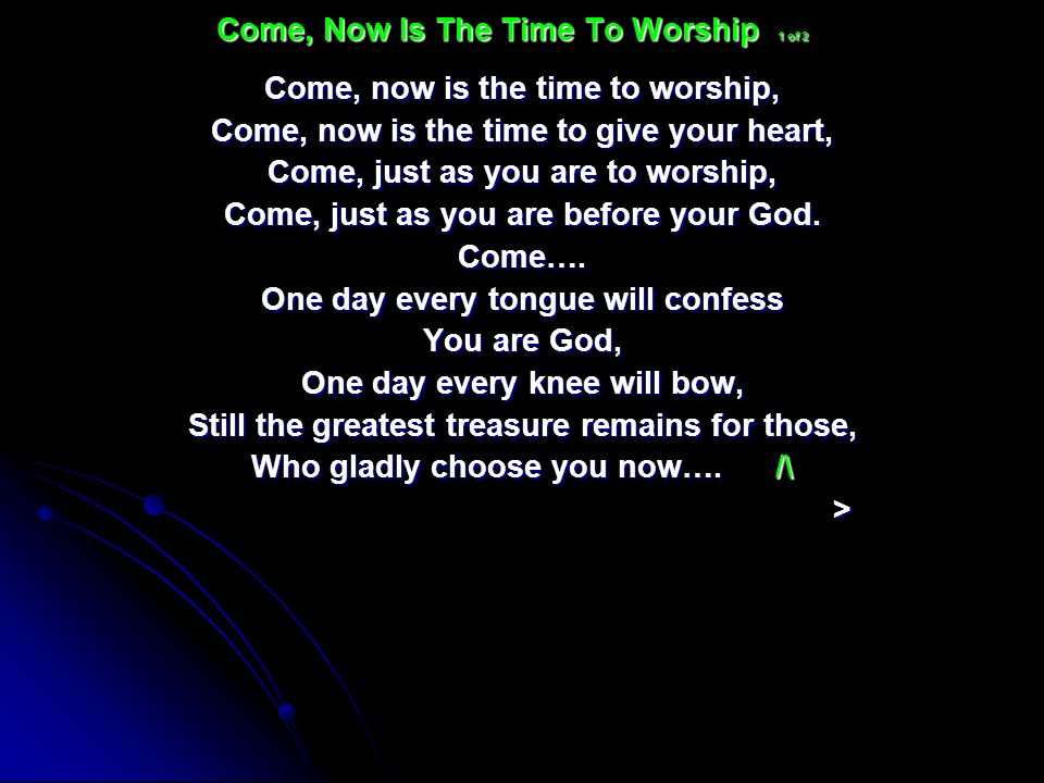 Come, Now Is The Time To Worship 1 of 2