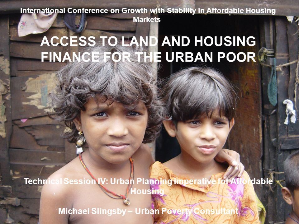 ACCESS TO LAND AND HOUSING FINANCE FOR THE URBAN POOR