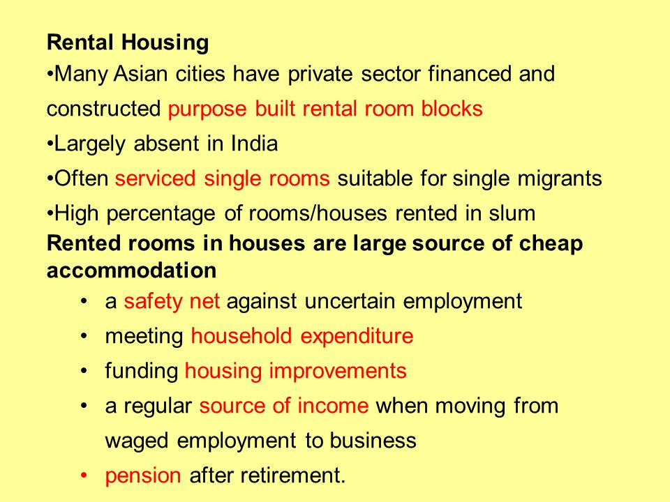 Rental Housing Many Asian cities have private sector financed and constructed purpose built rental room blocks.