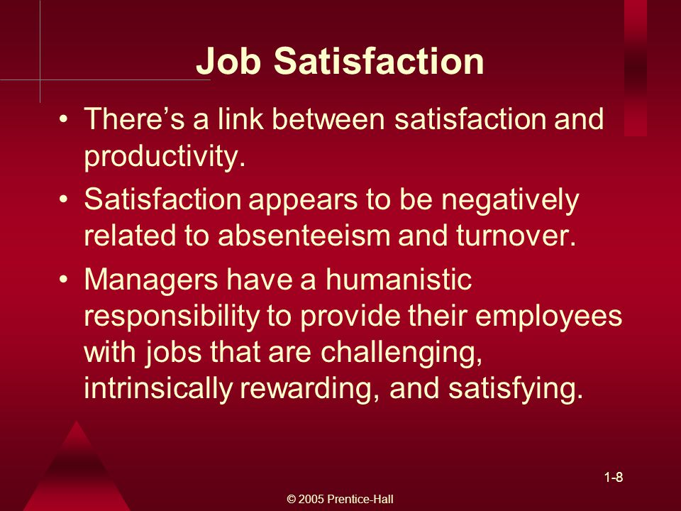 Job Satisfaction There's a link between satisfaction and productivity.